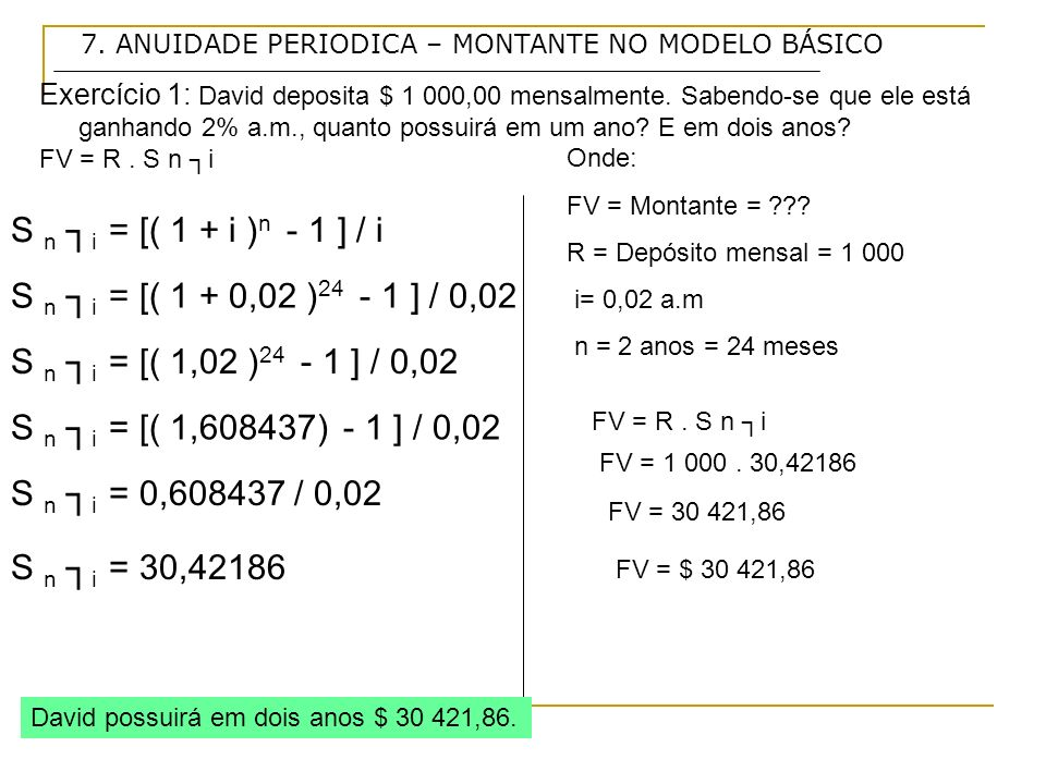 S n ┐i = [( 1 + i )n - 1 ] / i S n ┐i = [( 1 + 0,02 )24 - 1 ] / 0,02